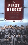 The First Heroes: The Extraordinary Story of the Doolittle Raid--America's First World War II Victory - Craig Nelson