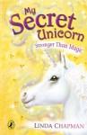 My Secret Unicorn: Stronger Than Magic - Linda Chapman