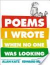Poems I Wrote When No One Was Looking - Alan Katz, Edward Koren
