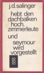 Hebt Den Dachbalken Hoch, Zimmerleute ;Und, Seymour Wird Vorgestellt - J.D. Salinger