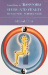 Taoist Ways to Transform Stress into Vitality: The Inner Smile Six Healing Sounds - Mantak Chia, Juan Li