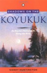 Shadows on the Koyukuk: An Alaskan Native's Life Along the River - Sidney Huntington, Jim Reardon