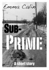 Sub-Prime (Love in a Hopeless Place Collection) - Emma Calin