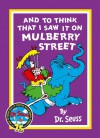 And to Think That I Saw It on Mulberry Street. Dr. Seuss - Dr. Seuss