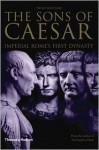 Sons of Caesar: Imperial Rome's First Dynasty - Philip Matyszak
