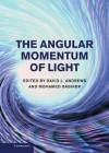 The Angular Momentum of Light - David L. Andrews, Mohamed Babiker