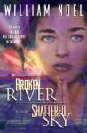 Broken River, Shattered Sky - William Noel