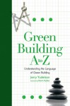 Green Building A to Z: Understanding the Language of Green Building - Jerry Yudelson
