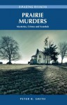 Prairie Murders: Mysteries, Crimes and Scandals - Peter B. Smith
