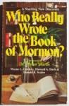 Who really wrote the book of Mormon? - Howard A. Davis, Walter Ralston Martin, Wayne L. Cowdrey
