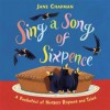 Sing a Song of Sixpence: A Pocketful of Nursery Rhymes and Tales - Jane Chapman