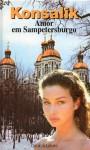 Amor em Sampetersburgo - Heinz G. Konsalik