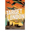 Target London: Under Attack from the V-Weapons During WWII - Christy Campbell