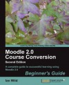 Moodle 2.0 Course Conversion Beginner's Guide - Ian Wild