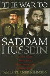 The War to Oust Saddam Hussein: Just War and the New Face of Conflict - James Turner Johnson