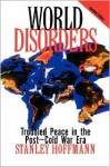 World Disorders: Troubled Peace in the Postdcold War Era - Stanley Hoffmann