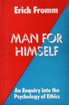 Man for Himself: An Enquiry into the Psychology of Ethics - Erich Fromm