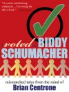 I Voted for Biddy Schumacher: Mismatched Tales from the Mind of Brian Centrone - Brian Centrone, Luke Kurtis