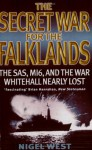 The Secret War for the Falklands: SAS, MI6 & the War Whitehall Nearly Lost - Nigel West