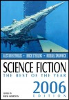 Science Fiction: The Best of the Year, 2006 Edition - Rich Horton, Michael Swanwick, Robert Reed, James Van Pelt, Mary Rosenblum, Steven Leigh, Daniel Kaysen, Alastair Reynolds, Thomas Edward Purdom, Douglas Lain, James Patrick Kelly, Joe Haldeman, Susan Palwick, Howard Waldrop, Wil McCarthy, Leah Bobet