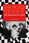 The Pickle Clowns: New American Circus Comedy - Joel SCHECHTER