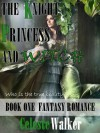 The Knight, Princess And Witch (Fantasy Romance, Book #1) - Celeste Walker