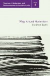 Ways Around Modernism (Theories of Modernism and Postmodernism in the Visual Arts) - Stephen Bann