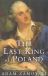 The Last King of Poland - Adam Zamoyski