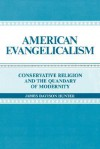 American Evangelicalism: Conservative Religion and the Quandary of Modernity - James Davison Hunter