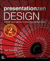 Presentation Zen Design: Simple Design Principles and Techniques to Enhance Your Presentations (2nd Edition) (Voices That Matter) - Garr Reynolds