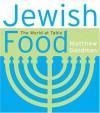 Jewish Food: The World at Table - Matthew Goodman