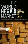The World Heroin Market: Can Supply Be Cut? Studies in Crime and Public Policy. - Letizia Paoli, Victoria A Greenfield, Peter Reuter