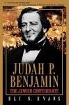 Judah P. Benjamin: The Jewish Confederate - Eli N. Evans