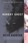 Hungry Ghost: A Novel - Keith Kachtick