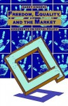 Freedom, Equality and the Market: Arguments on Social Policy - Barry Hindess