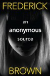 An Anonymous Source - Frederick Brown