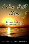 I Can Still Shine: Battered, Not Broken - Brenda Jackson, Pamela Griffin