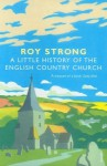 A Little History Of The English Country Church - Roy C. Strong