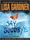 Say Goodbye (Audio) - Lisa Gardner, Ann Marie Lee, Lincoln Hoppe