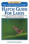 Hatch Guide for Lakes: Naturals and Their Imitations for Stillwater Trout Fishing - Jim Schollmeyer