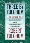 Three by Fulghum: The Boxed Set - Robert Fulghum