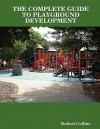 The Complete Guide to Playground Development - Robert Collins