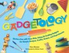 Gadgetology: Kitchen Fun with Your Kids, Using 35 Cooking Gadgets for Simple Recipes, Crafts, Games, and Experiments - Pam Abrams