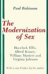 The Modernization of Sex: Havelock Ellis, Alfred Kinsey, William Masters & Virginia Johnson - Paul Robinson