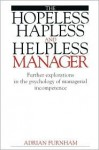 The Hopeless, Hapless and Helpless Manager: Further Explorations in the Psychology of Managerial Incompetence - Adrian Furnham