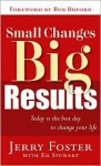 Small Changes, Big Results - Jerry Foster, Ed Stewart
