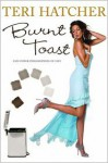 Burnt Toast: And Other Philosophies of Life - Teri Hatcher, Hilary Liftin