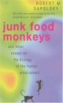 Junk Food Monkeys and Other Essays on the Biology of the Human Predicament - Robert M. Sapolsky