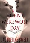 Horny Werewolf Day - Jacqueline Sweet