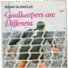 Goalkeepers Are Different - Brian Glanville